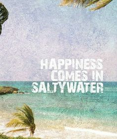 HAPPINESS comes in salt water