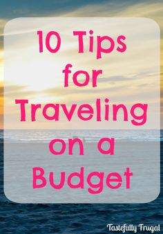 10 Tips for Traveling on a Budget