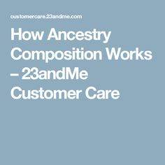 How Ancestry Composition Works – 23andMe Customer Care