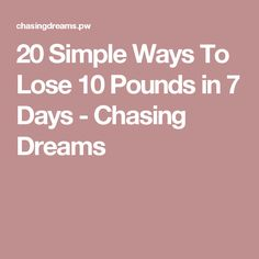 20 Simple Ways To Lose 10 Pounds in 7 Days - Chasing Dreams