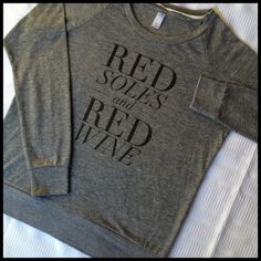 || Only Small! || Red Soles & Red Wine L/S Tee By  t+j Designs  | 50% Polyester 38% Cotton 12% Rayon | Extremely comfortable! | Also available in Medium T&J Designs Tops Tees - Long Sleeve