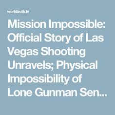 Mission Impossible: Official Story of Las Vegas Shooting Unravels; Physical Impossibility of Lone Gunman Senior Citizen Makes Narrative Ludicrous | World Truth.TV