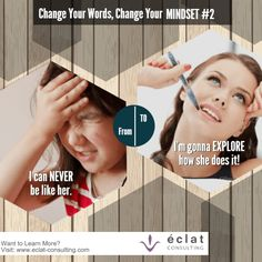 """Improve your personal qualities by  following this infographic series about changing your mindset through your words. Change your words, change your mindset. From """"I can never be like her"""" to """"I'm gonna explore how she does it"""""""