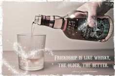 """""""Friendship is like whisky,the older,the better…."""" #friendship #quotes http://www.wishesquotes.com/friends/friendship-quotes-and-sayings"""