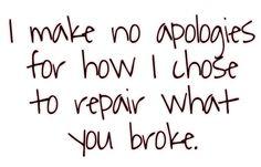 I make no apologies for how I chose to repair what you broke. ~ Grey's