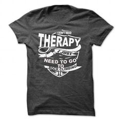 i don't need therapy i just need to go to rock climbing T Shirts, Hoodies, Sweatshirts