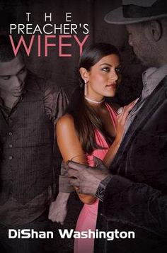 """""""The Preacher's Wifey"""" by DiShan Washington. Allyson wants a rich and powerful man, and Bryan wants a beautiful wife so they marry to serve their own selfish ends. What happens when Allyson really falls for her husband and wants more than he's willing to give?"""
