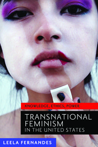 Transnational feminism in the United States : knowledge, ethics, and power by Leela Fernandes. c.2013. --Call # 301.41 F36