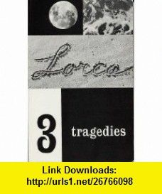 THREE TRAGEDIES OF GARCIA LORCA BLOOD WEDDING - YERMA - BERNARDA ALBA FEDERICO GARCIA LORCA ,   ,  , ASIN: B000HBVP56 , tutorials , pdf , ebook , torrent , downloads , rapidshare , filesonic , hotfile , megaupload , fileserve