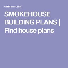 SMOKEHOUSE BUILDING PLANS   Find house plans