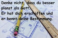 """#Zitat #Bestimmung:""""Denke nicht, dass du besser planst als Gott. Er hat dich erschaffen und er kennt deine Bestimmung."""""""