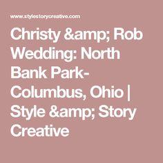 Christy & Rob Wedding: North Bank Park- Columbus, Ohio | Style & Story Creative