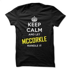 KEEP CALM AND LET MCCORKLE HANDLE IT! NEW - #sister gift #bestfriend gift. I WANT THIS => https://www.sunfrog.com/Names/KEEP-CALM-AND-LET-MCCORKLE-HANDLE-IT-NEW.html?id=60505