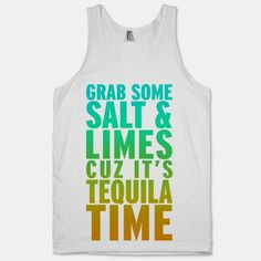 I need this Grab Some Salt And Limes Cuz It's Tequila Time