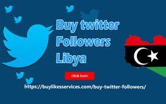 Buy Twitter Followers Libya Twitter Followers, Best Sites, Stuff To Buy
