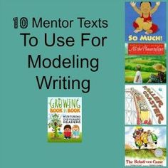 10 for 10- Ten Mentor Texts to Use for Modeling Writing. growingbookbybook.com shares their favorite 10 books to use during writer's workshop.
