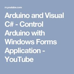 Arduino and Visual C# - Control Arduino with Windows Forms Application - YouTube