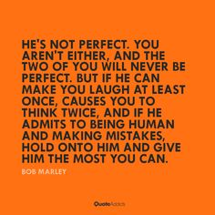 He's not perfect. Bob Marley.