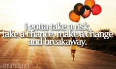 Breakaway- Kelly Clarkson   I believe that this is my inspiration to possibly move out of state this fall!