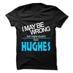 I May Be Wrong But I Highly Doubt It I am... HUGHES - 99 Cool Name Shirt !