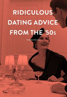 You're going to laugh and cringe at this ridiculous dating advice from the '50s.  We HAVE made progress!  #feminism