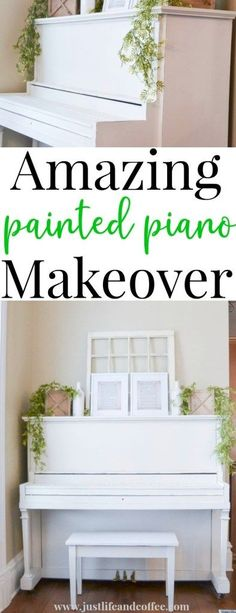 Amazing Painted Piano Makeover - Before & After! - Just Life And Coffee