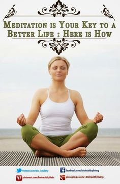 Meditation is Your Key to a Better Life #health #meditation