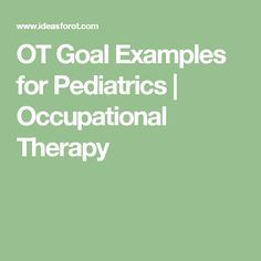 OT Goal Examples for Pediatrics | Occupational Therapy