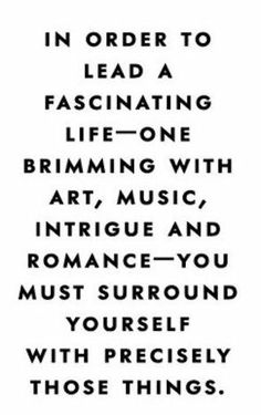 Wisdom Quotes QUOTATION Image As The Quote Says Description In Order To Lead A Fascinating Life One Brimming With Art Music Intrigue And