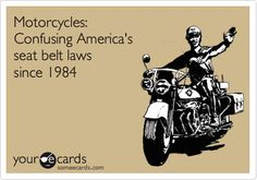 Funny Seasonal Ecard: Motorcycles: Confusing America's seat belt laws since 1984.