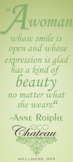 A woman whose smile is open and whose expression is glad has a kind of beauty no matter what she wears.   -Anne Roiphe #quote