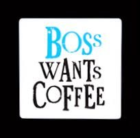 The perfect gift for the boss with this Boss Wants Coffee Coaster from the Bright Side Gift range so the boss doesn't even have to ask for that next cup of coffee.
