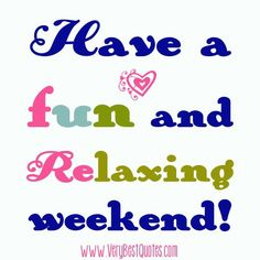 Have a fun and relaxing weekend fun relaxing weekend weekend quotes its the weekend Fun Weekend Quotes, Saturday Quotes, Weekend Humor, Its Friday Quotes, Weekend Fun, Weekend Messages, Weekend Vibes, Happy Sunday, Happy Thursday