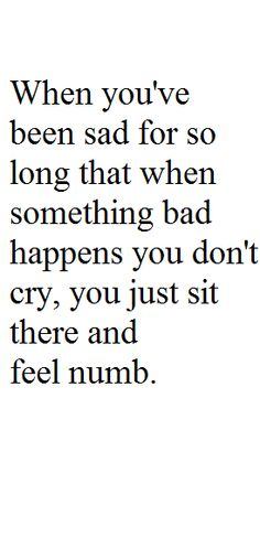 It's sad, really. To feel this way