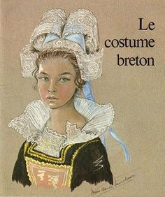 Le costume breton [the regional costume of Brittany, France] -- Marie-Claude Monchaux (1933, French)