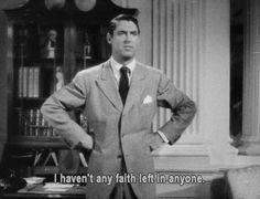I haven't any faith left in anyone.  Cary Grant