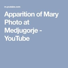 Apparition of Mary Photo at Medjugorje - YouTube