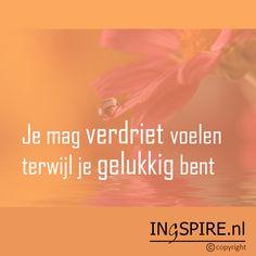 Mooie ingspirequote: Je mag verdriet voelen terwijl je gelukkig bent - © Citaat Ingspire.nl