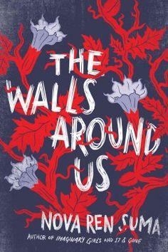 The Walls Around Us by Nove Ren Suma