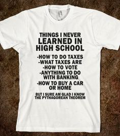 Things I Never Learned In High School - Fun, Funny, & Popular - Skreened T-shirts, Organic Shirts, Hoodies, Kids Tees, Baby One-Pieces and Tote Bags