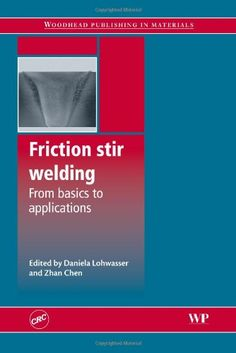 Friction stir welding : from basics to applications / edited by Daniela Lohwasser and Zhan Chen