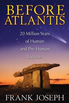 Before Atlantis: 20 Million Years of Human and Pre-Human Cultures by Frank Joseph, http://www.amazon.com/dp/B00C7TCYMY/ref=cm_sw_r_pi_dp_iBfBsb1FBGK4V