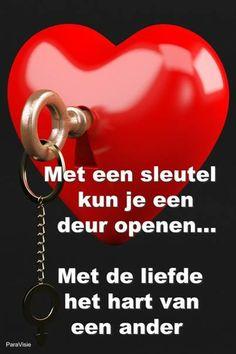 .met een sleutel kun je een deur open .met de liefde het hart van een ander .