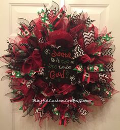 """""""Santa, Is It Too Late To Be Good?""""  Christmas Wreath"""