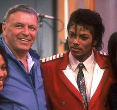 Michael Jackson and Frank Sinatra. Both phenomenal performers and entertainers.  May they both Rest in peace.