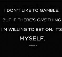 This one made me think - would you bet on yourself? Really puts into perspective how much you TRULY value your belief in yourself.