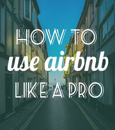 If you frequent this blog, you may know that I have a well-documented love for Airbnb. Through this wondrous network of home-away-from-homes, I've been able to