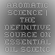 Aromatic Science | The Definitive Source on Essential Oil Science