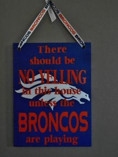 There Should Be No Yelling In This House by WordArtTreasures, $18.00 Denver Broncos Memes, Denver Football, Homemade Gifts, Diy Gifts, Cricut Creations, Diy Projects To Try, Christmas Diy, Crafty, Denver Colorado