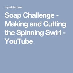 Soap Challenge - Making and Cutting the Spinning Swirl - YouTube